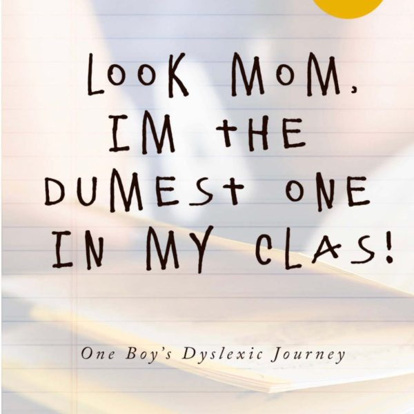 Look Mom, im the dumest one in my clas! One Boy's Dyslexic Journey by Sky Rota